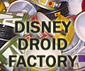 Disney Droid Factory